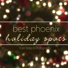 best spots in phoenix for holiday making memories from a native malia b photography